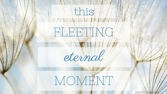 Fleeting, eternal moment